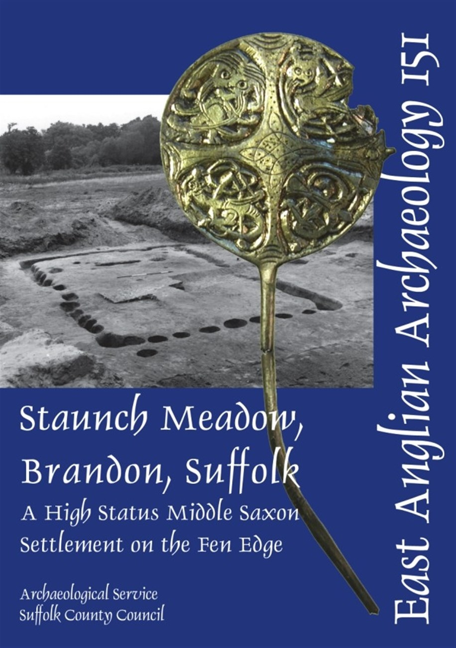 EAA 151 Staunch Meadow, Brandon, Suffolk: a High Status Middle Saxon Settlement